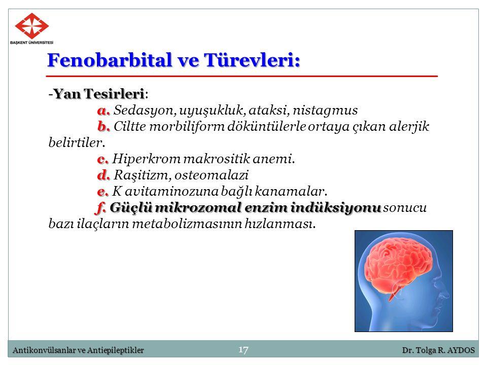 17 Antikonvülsanlar ve AntiepileptiklerDr. Tolga R. AYDOS Yan Tesirleri -Yan Tesirleri: a. a. Sedasyon, uyuşukluk, ataksi, nistagmus b. b. Ciltte morb