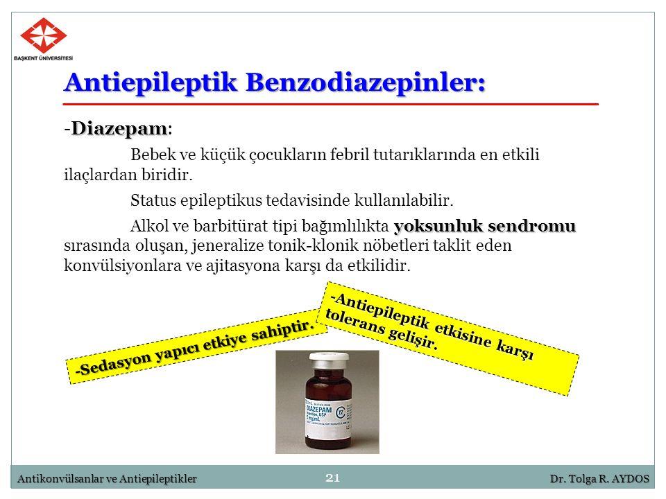 21 Antikonvülsanlar ve AntiepileptiklerDr. Tolga R. AYDOS Antiepileptik Benzodiazepinler: Diazepam -Diazepam: Bebek ve küçük çocukların febril tutarık