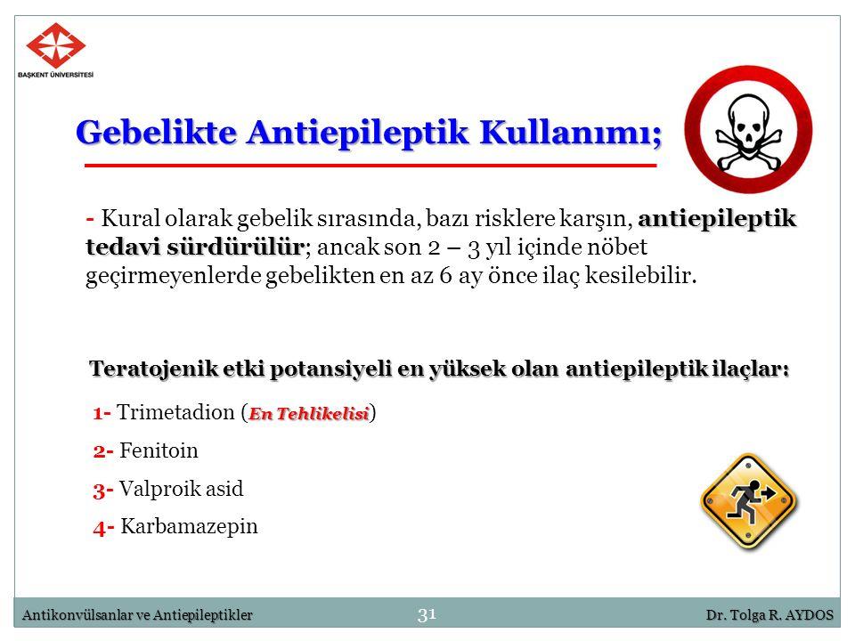 En Tehlikelisi 1- Trimetadion ( En Tehlikelisi ) 2- Fenitoin 3- Valproik asid 4- Karbamazepin Gebelikte Antiepileptik Kullanımı; 31 Antikonvülsanlar v