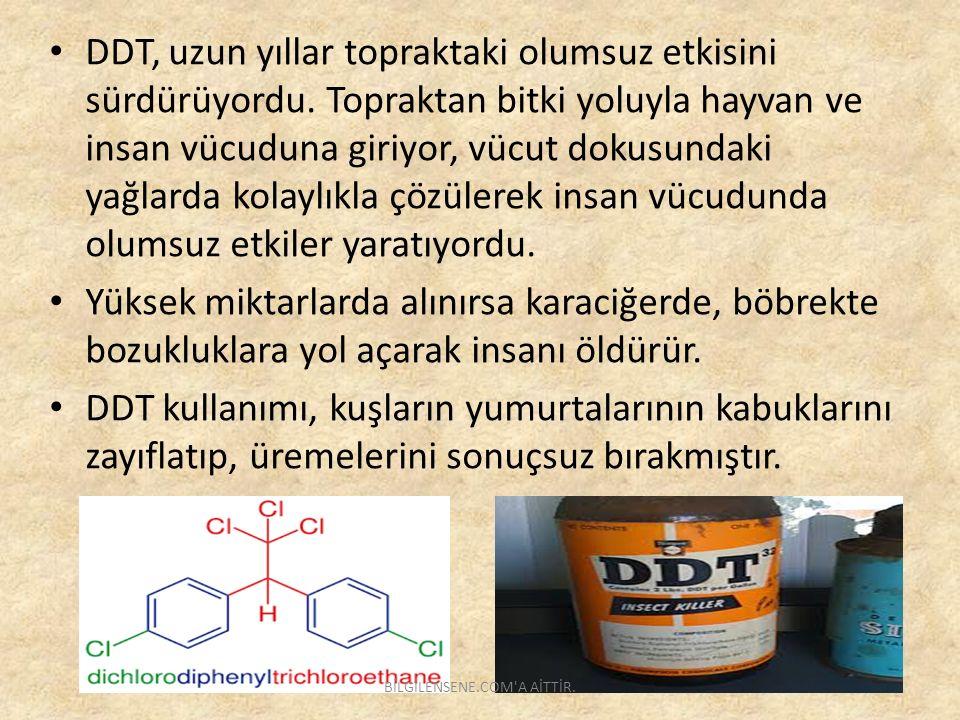 DDT, uzun yıllar topraktaki olumsuz etkisini sürdürüyordu. Topraktan bitki yoluyla hayvan ve insan vücuduna giriyor, vücut dokusundaki yağlarda kolayl