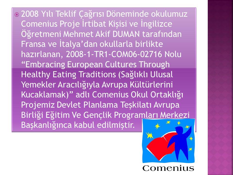  2008 Yılı Teklif Çağrısı Döneminde okulumuz Comenius Proje İrtibat Kişisi ve İngilizce Öğretmeni Mehmet Akif DUMAN tarafından Fransa ve İtalya'dan o