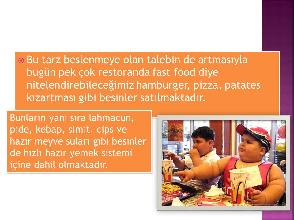  Bunların yanı sıra bu tarz hazır besinler enerji değerleri yüksek olduğu için Dünya Sağlık Örgütü (WHO) tarafından da hastalık olarak kabul edilen obeziteye zemin oluşturmaktadır.