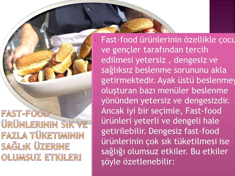 Fast-food ürünlerinin özellikle çocuk ve gençler tarafından tercih edilmesi yetersiz, dengesiz ve sağlıksız beslenme sorununu akla getirmektedir. Ayak