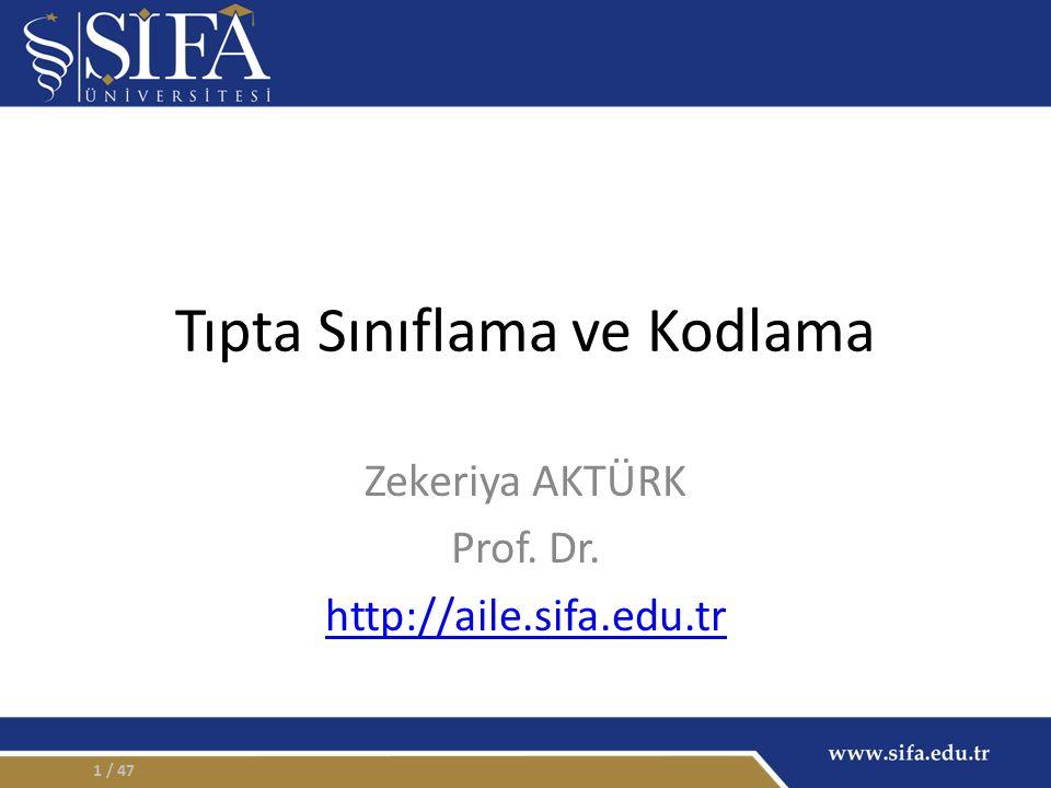Tıpta Sınıflama ve Kodlama Zekeriya AKTÜRK Prof. Dr. http://aile.sifa.edu.tr / 471