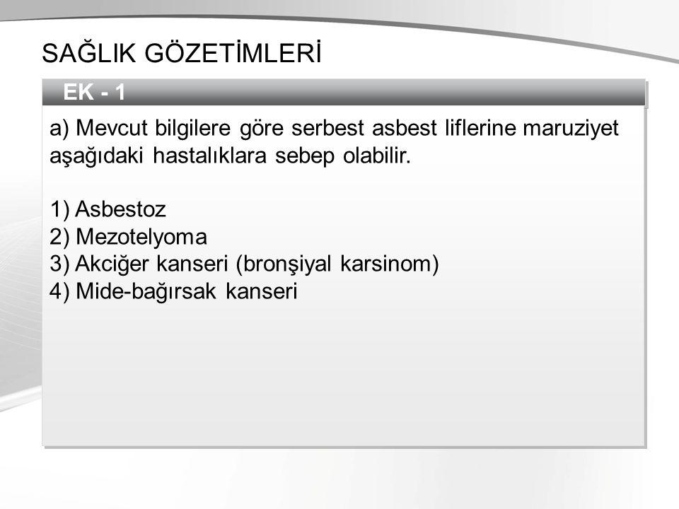 EK - 1 a) Mevcut bilgilere göre serbest asbest liflerine maruziyet aşağıdaki hastalıklara sebep olabilir. 1) Asbestoz 2) Mezotelyoma 3) Akciğer kanser