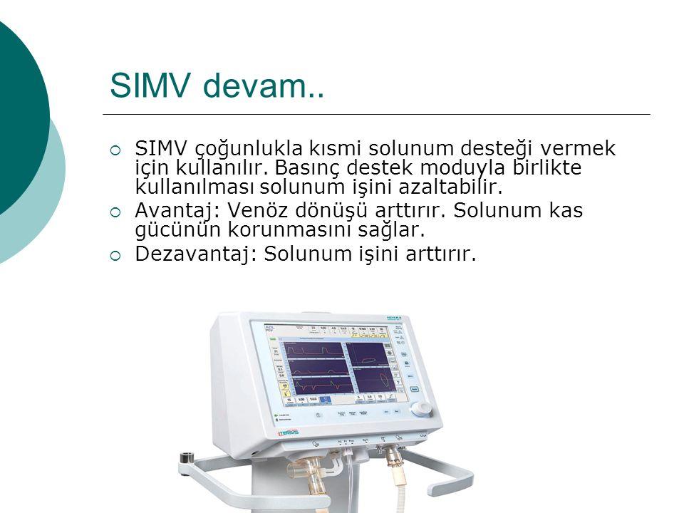 SIMV devam..  SIMV çoğunlukla kısmi solunum desteği vermek için kullanılır. Basınç destek moduyla birlikte kullanılması solunum işini azaltabilir. 