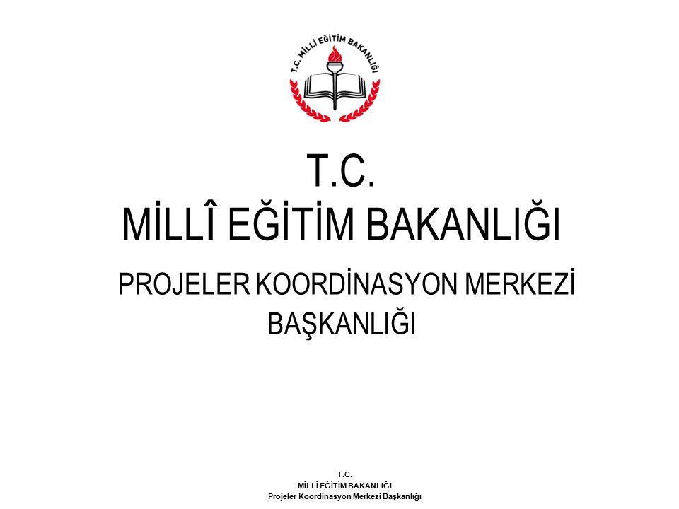 T.C. MİLLİ EĞİTİM BAKANLIĞI Projeler Koordinasyon Merkezi Başkanlığı T.C. MİLL Î EĞİTİM BAKANLIĞI PROJELER KOORDİNASYON MERKEZİ BAŞKANLIĞI