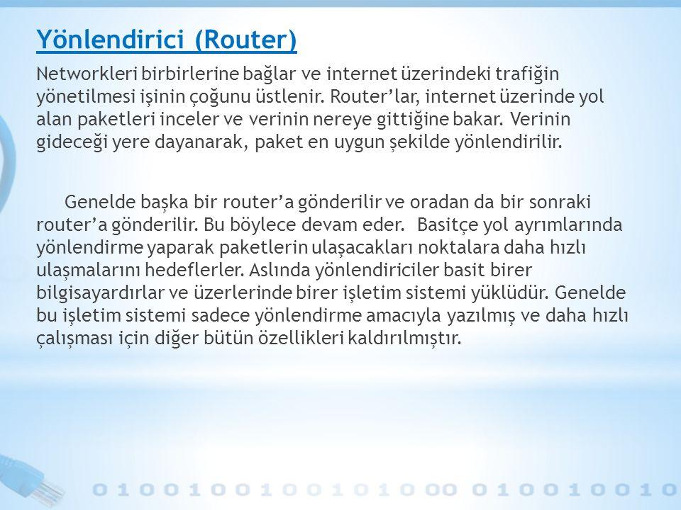 Yönlendirici (Router) Networkleri birbirlerine bağlar ve internet üzerindeki trafiğin yönetilmesi işinin çoğunu üstlenir. Router'lar, internet üzerind