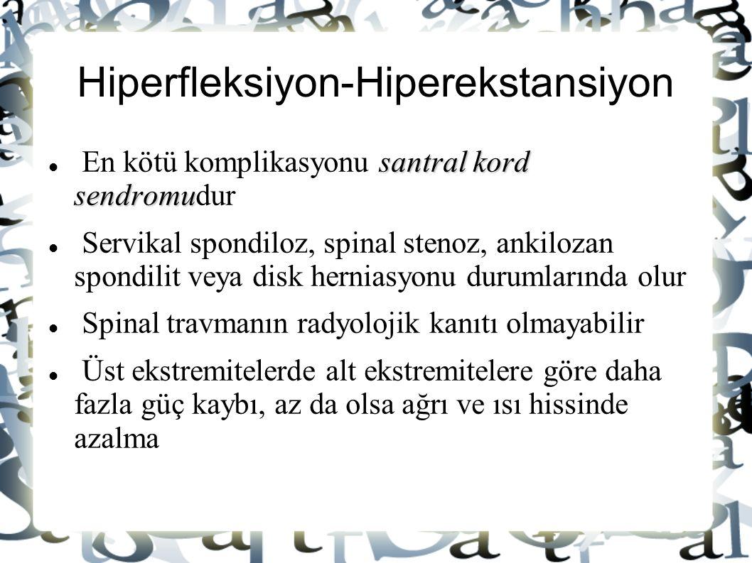Hiperfleksiyon-Hiperekstansiyon santral kord sendromu En kötü komplikasyonu santral kord sendromudur Servikal spondiloz, spinal stenoz, ankilozan spon