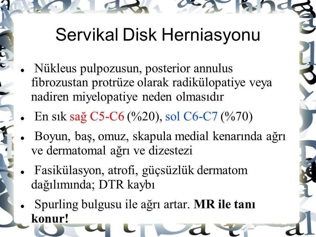 Servikal Disk Herniasyonu Nükleus pulpozusun, posterior annulus fibrozustan protrüze olarak radikülopatiye veya nadiren miyelopatiye neden olmasıdır E