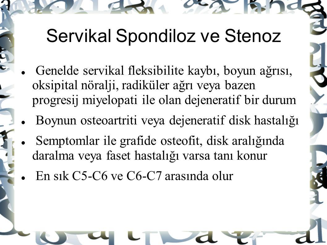 Servikal Spondiloz ve Stenoz Genelde servikal fleksibilite kaybı, boyun ağrısı, oksipital nöralji, radiküler ağrı veya bazen progresij miyelopati ile