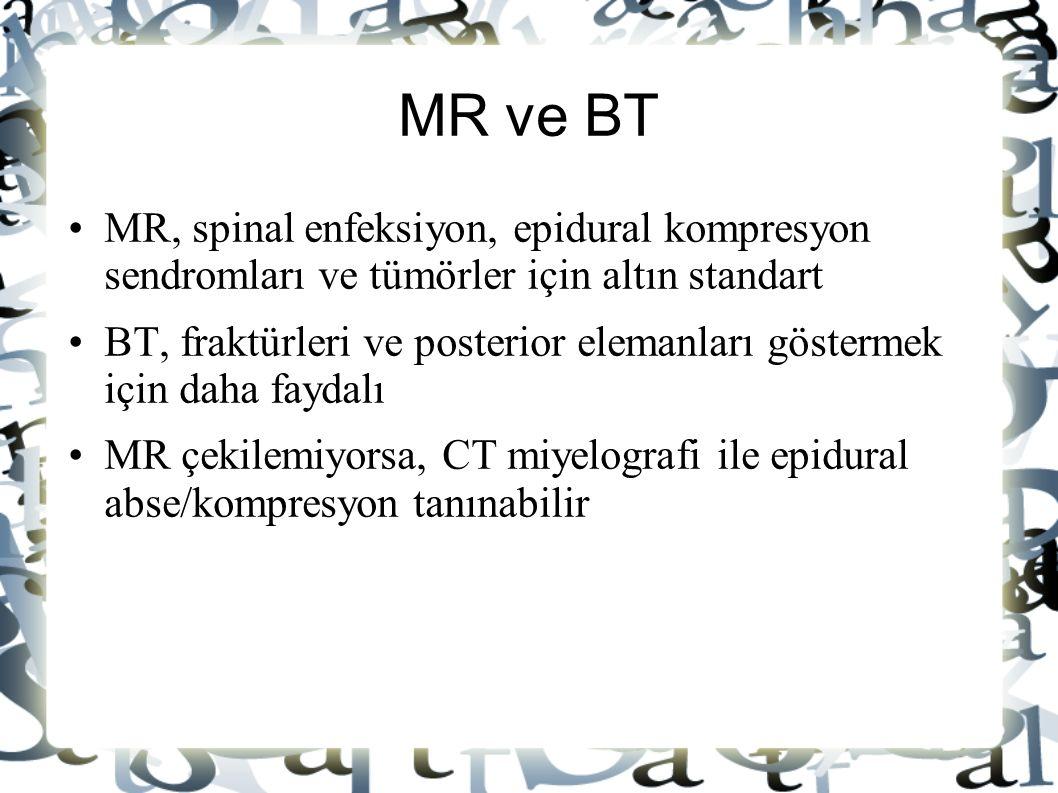 MR ve BT MR, spinal enfeksiyon, epidural kompresyon sendromları ve tümörler için altın standart BT, fraktürleri ve posterior elemanları göstermek için