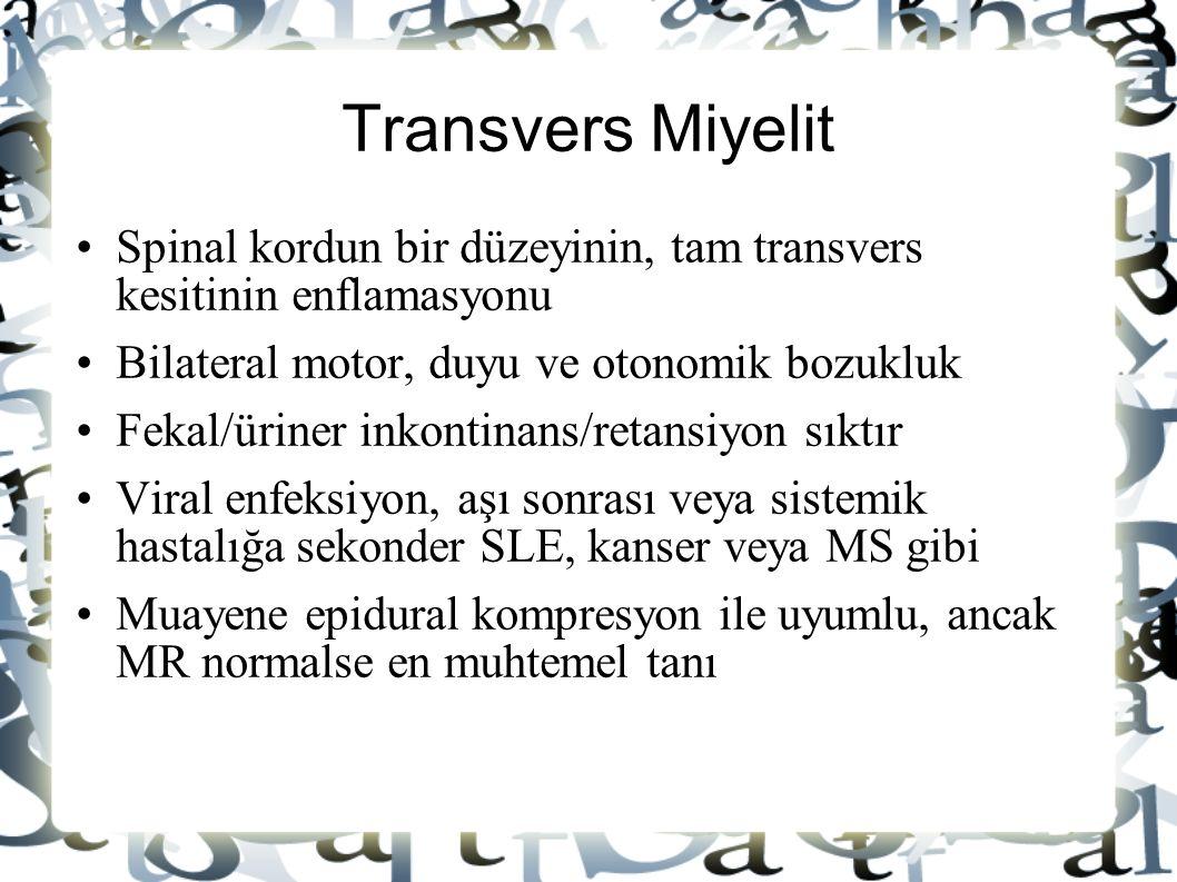 Transvers Miyelit Spinal kordun bir düzeyinin, tam transvers kesitinin enflamasyonu Bilateral motor, duyu ve otonomik bozukluk Fekal/üriner inkontinan