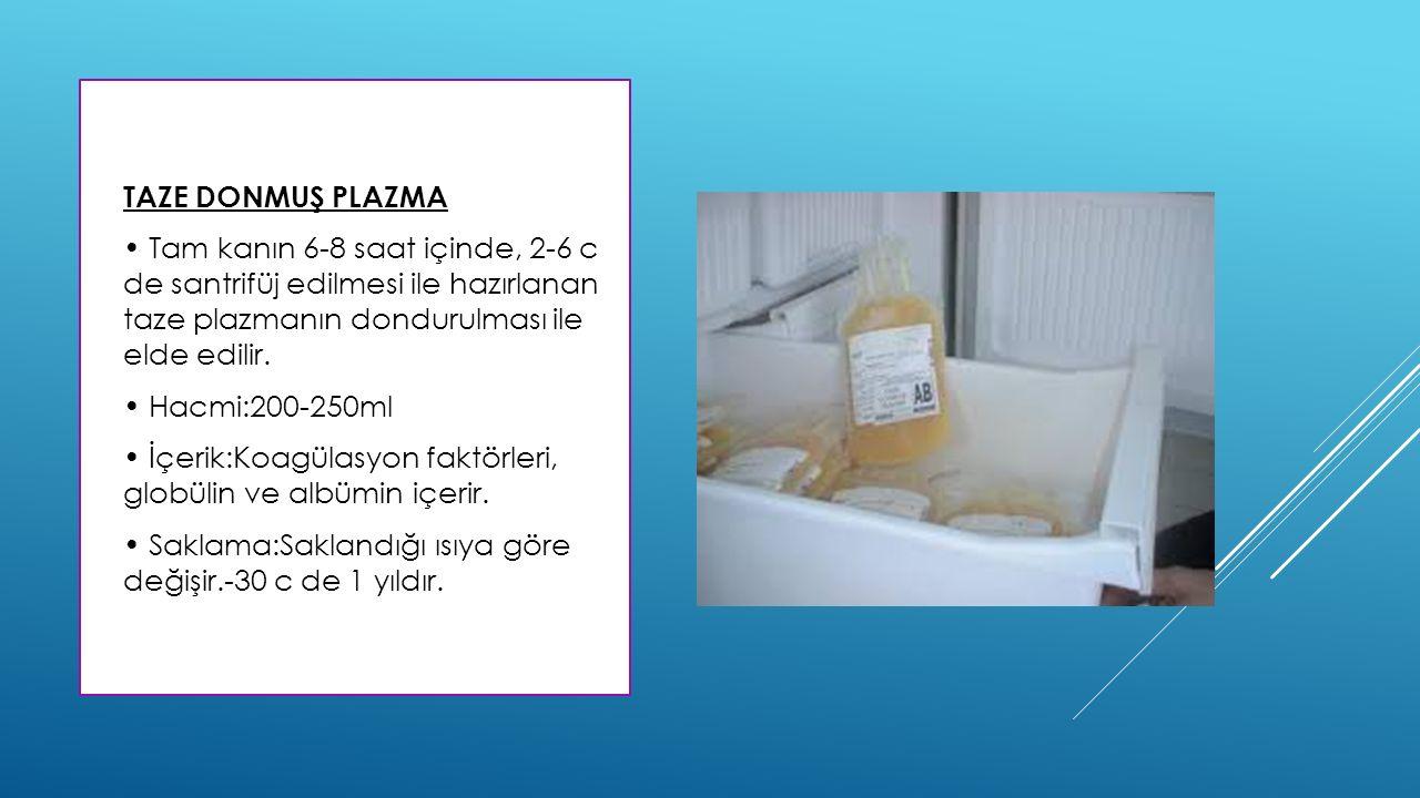  TAZE DONMUŞ PLAZMA  Tam kanın 6-8 saat içinde, 2-6 c de santrifüj edilmesi ile hazırlanan taze plazmanın dondurulması ile elde edilir.