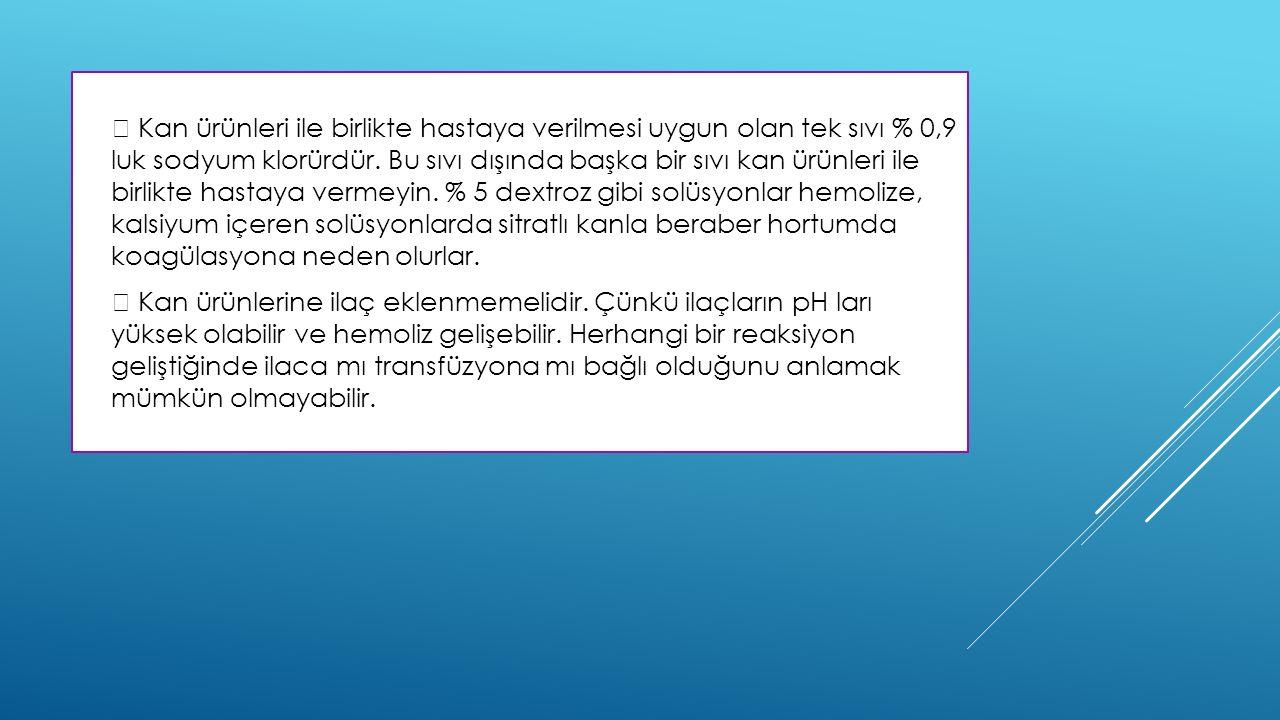   Kan ürünleri ile birlikte hastaya verilmesi uygun olan tek sıvı % 0,9 luk sodyum klorürdür.
