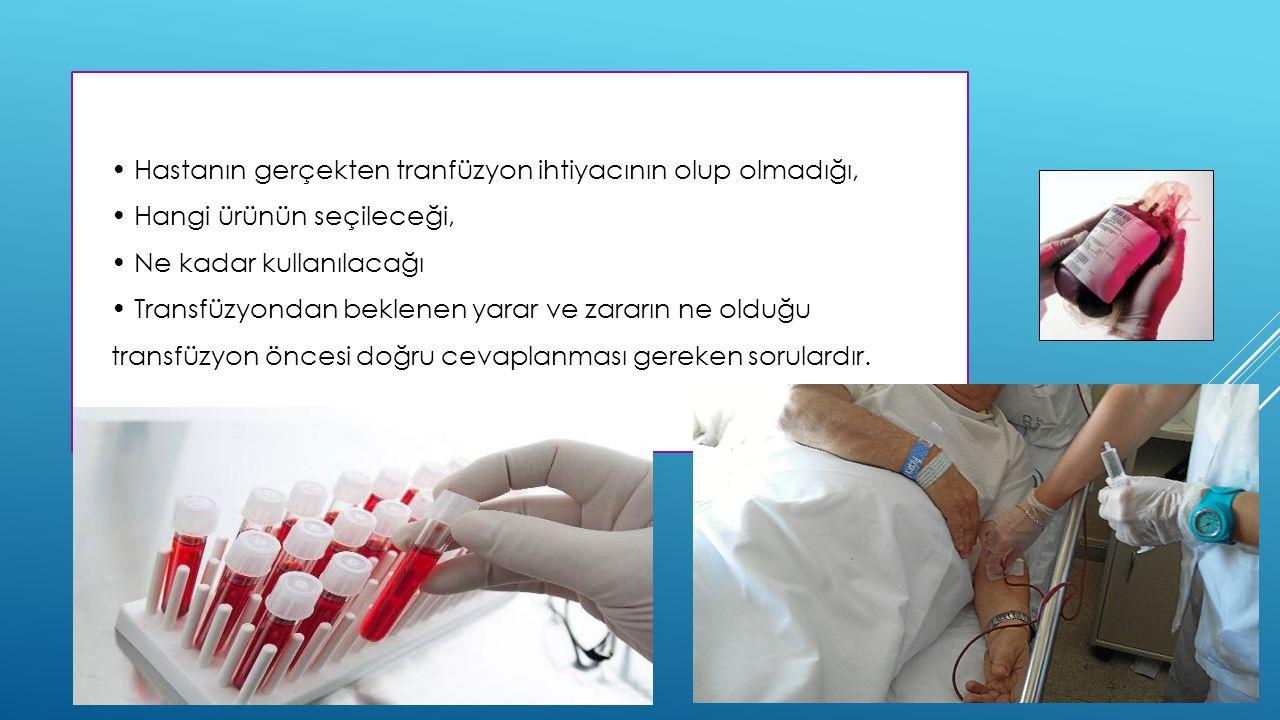  KAN TRANSFÜZYON ENDİKASYONLARI  Akut kan kaybı: Travma veya cerrahi nedeniyle gelişen akut kan kaybının replase edilmesi tranfüzyon endikasyonudur.