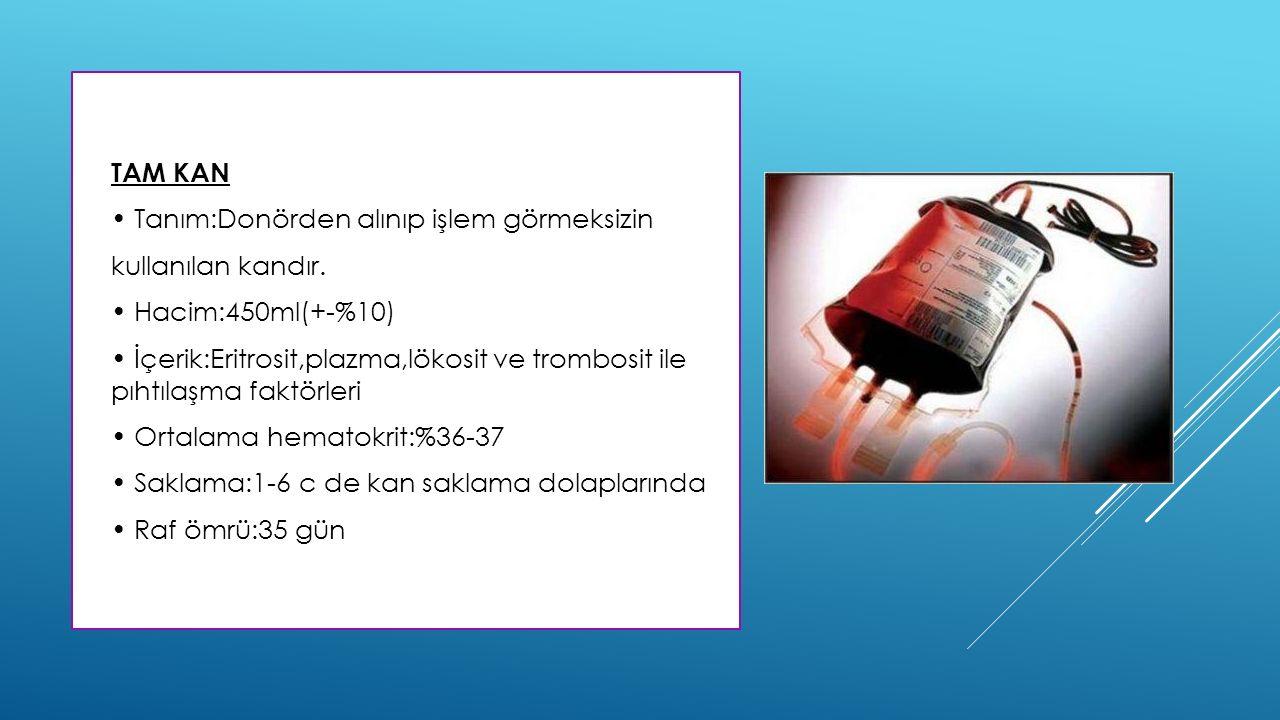  TAM KAN  Tanım:Donörden alınıp işlem görmeksizin  kullanılan kandır.  Hacim:450ml(+-%10)  İçerik:Eritrosit,plazma,lökosit ve trombosit ile pıhtı
