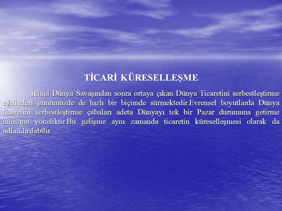 1.Ticari Kürselleşme ve GATT tan Dünya Ticaret Örgütü (DTÖ) ne Varan Gelişmeler I.