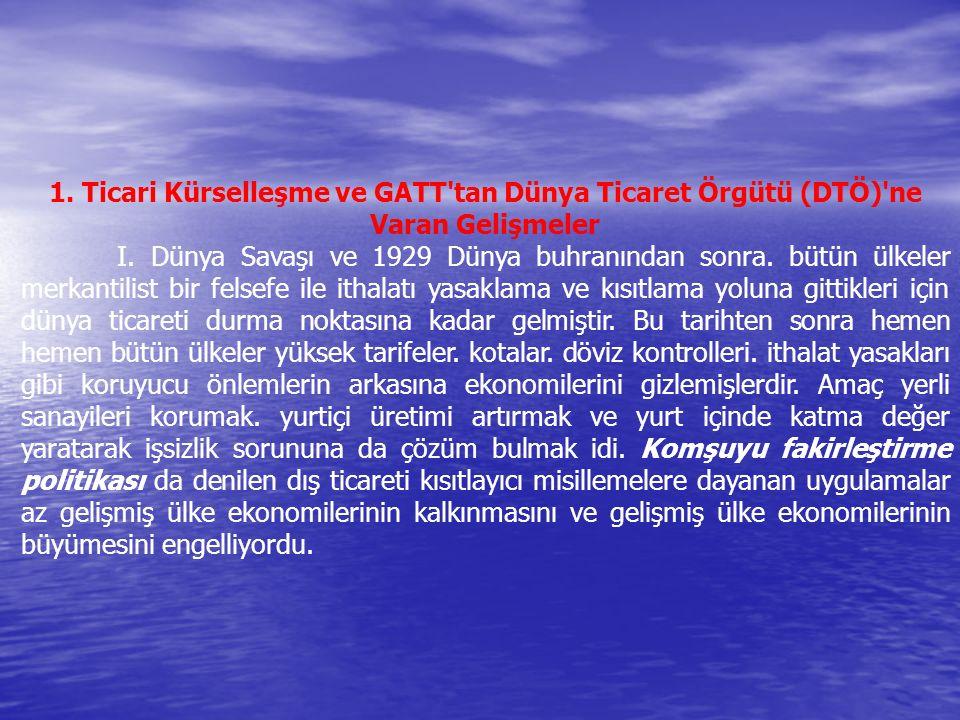 1. Ticari Kürselleşme ve GATT'tan Dünya Ticaret Örgütü (DTÖ)'ne Varan Gelişmeler I. Dünya Savaşı ve 1929 Dünya buhranından sonra. bütün ülkeler merkan