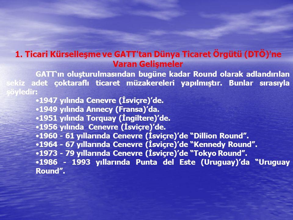 1. Ticari Kürselleşme ve GATT'tan Dünya Ticaret Örgütü (DTÖ)'ne Varan Gelişmeler GATT'ın oluşturulmasından bugüne kadar Round olarak adlandırılan seki