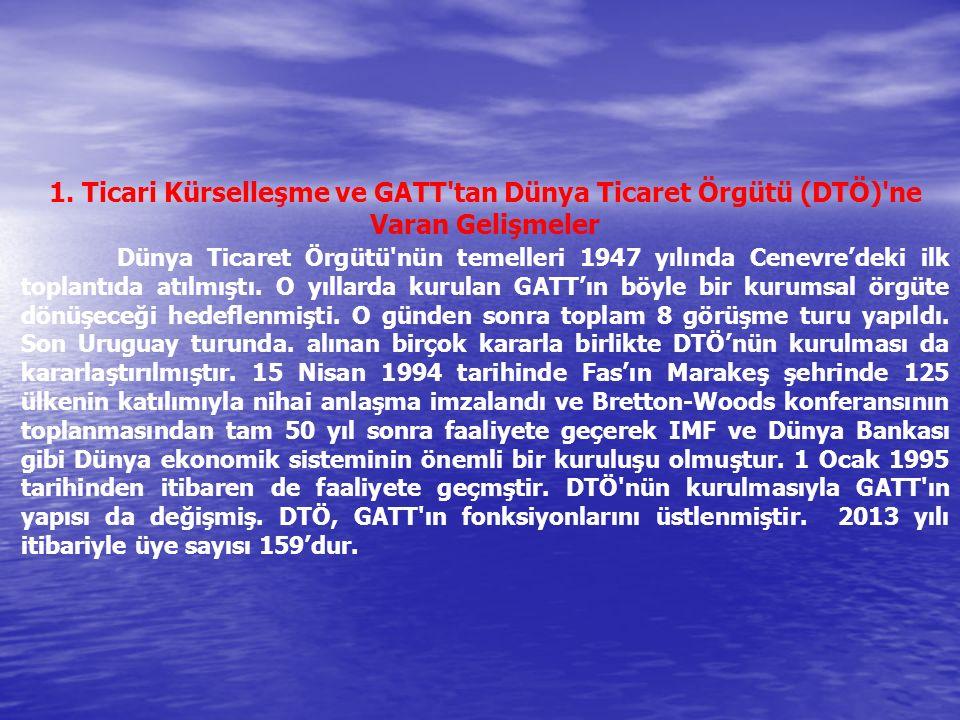 1. Ticari Kürselleşme ve GATT'tan Dünya Ticaret Örgütü (DTÖ)'ne Varan Gelişmeler Dünya Ticaret Örgütü'nün temelleri 1947 yılında Cenevre'deki ilk topl