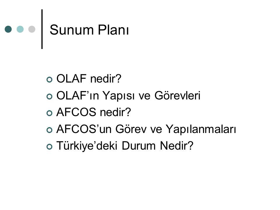Sunum Planı OLAF nedir? OLAF'ın Yapısı ve Görevleri AFCOS nedir? AFCOS'un Görev ve Yapılanmaları Türkiye'deki Durum Nedir?