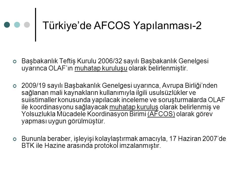 Türkiye'de AFCOS Yapılanması-2 Başbakanlık Teftiş Kurulu 2006/32 sayılı Başbakanlık Genelgesi uyarınca OLAF'ın muhatap kuruluşu olarak belirlenmiştir.