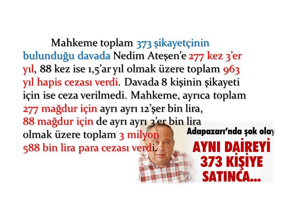 Mahkeme toplam 373 şikayetçinin bulunduğu davada Nedim Ateşen'e 277 kez 3'er yıl, 88 kez ise 1,5'ar yıl olmak üzere toplam 963 yıl hapis cezası verdi.