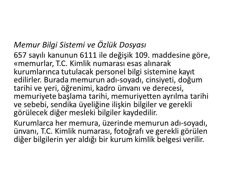 Memur Bilgi Sistemi ve Özlük Dosyası 657 sayılı kanunun 6111 ile değişik 109.