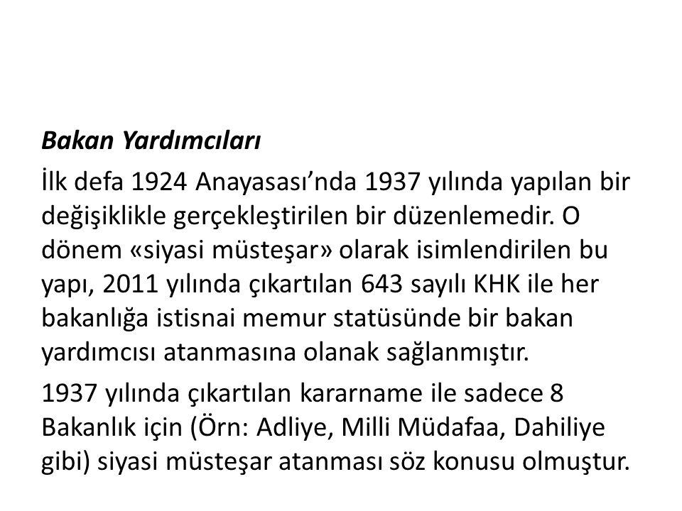 Bakan Yardımcıları İlk defa 1924 Anayasası'nda 1937 yılında yapılan bir değişiklikle gerçekleştirilen bir düzenlemedir.