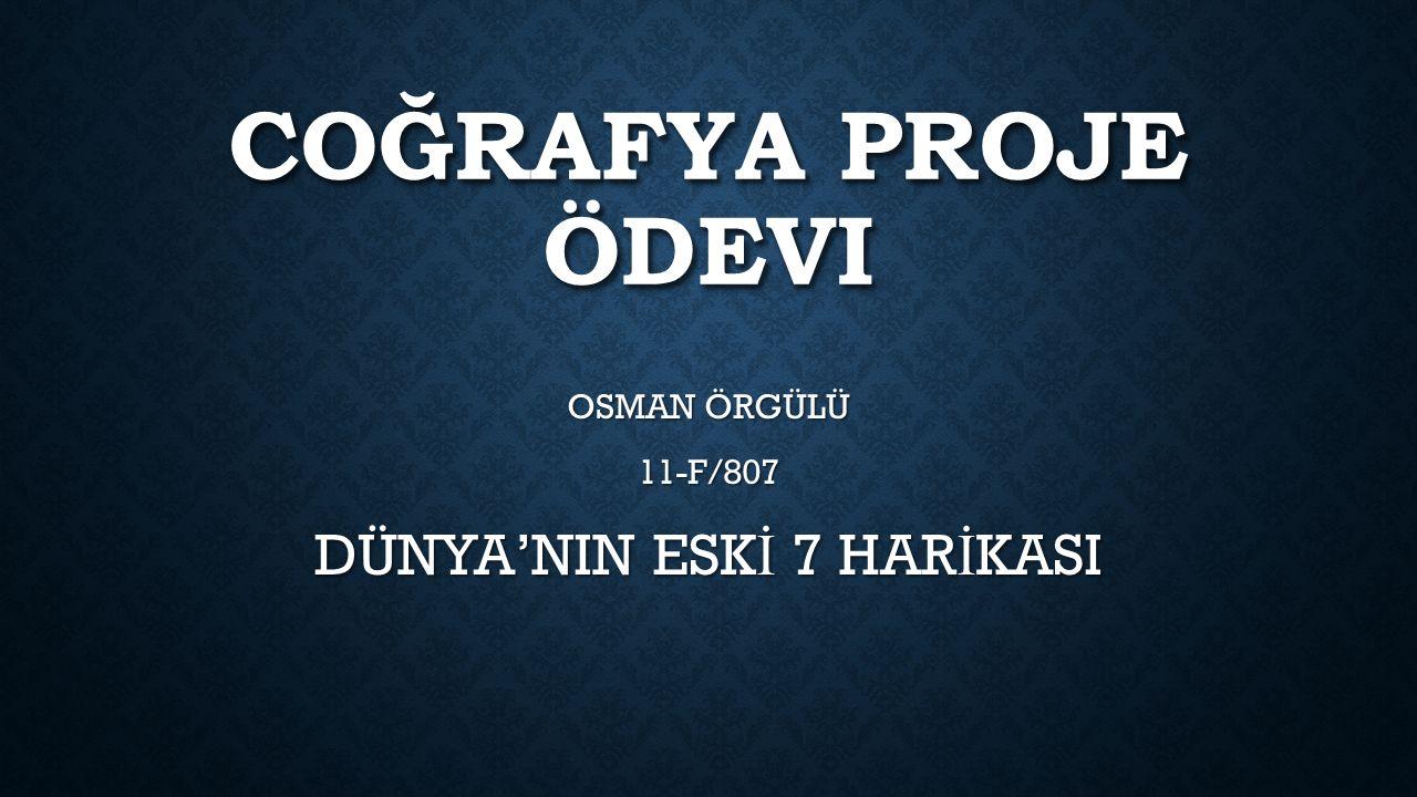COĞRAFYA PROJE ÖDEVI OSMAN ÖRGÜLÜ 11-F/807 DÜNYA'NIN ESK İ 7 HAR İ KASI