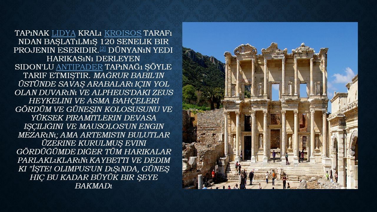 TAPıNAK LIDYA KRALı KROISOS TARAFı NDAN BAŞLATıLMıŞ 120 SENELIK BIR PROJENIN ESERIDIR.