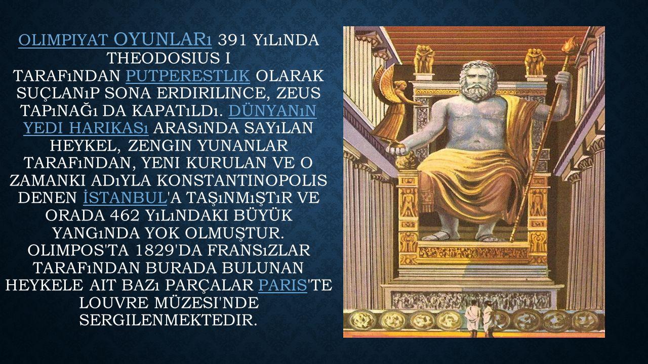 OLIMPIYAT OYUNLARı OLIMPIYAT OYUNLARı 391 YıLıNDA THEODOSIUS I TARAFıNDAN PUTPERESTLIK OLARAK SUÇLANıP SONA ERDIRILINCE, ZEUS TAPıNAĞı DA KAPATıLDı.