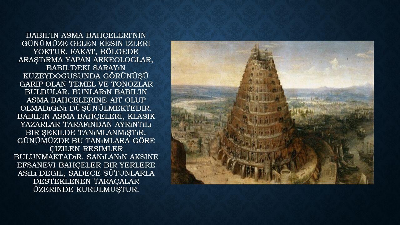 BIR EFSANEYE GÖRE, BABILIN ASMA BAHÇELERI BABIL KRALı İMPARATOR II.