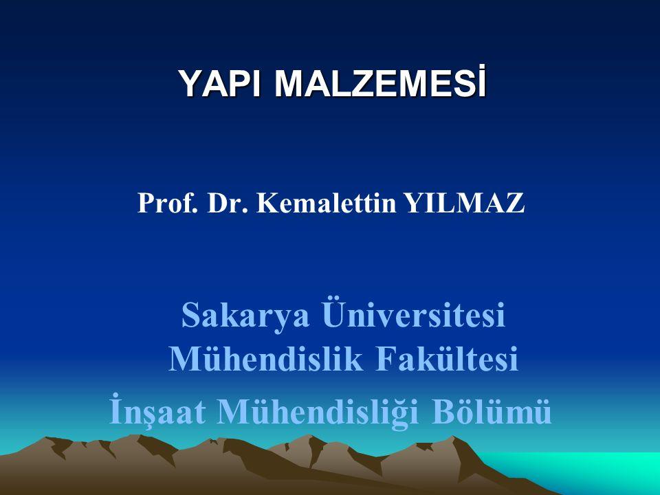 YAPI MALZEMESİ Prof. Dr. Kemalettin YILMAZ Sakarya Üniversitesi Mühendislik Fakültesi İnşaat Mühendisliği Bölümü