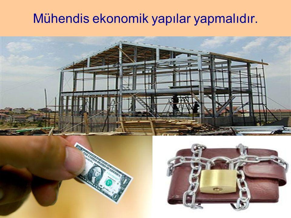 Mühendis ekonomik yapılar yapmalıdır.