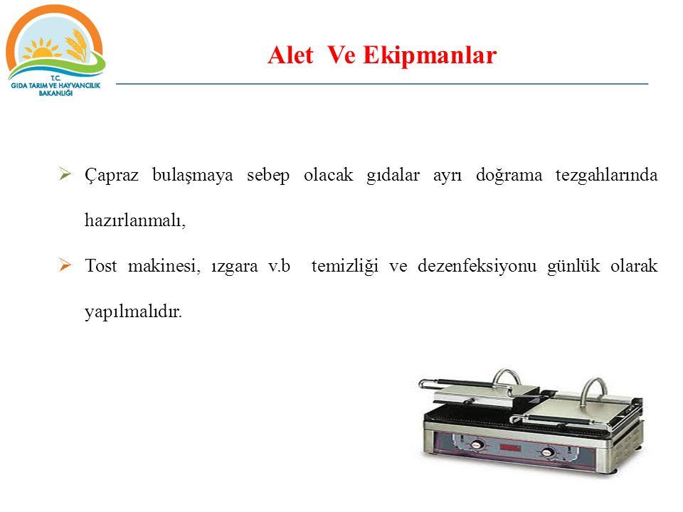  Çapraz bulaşmaya sebep olacak gıdalar ayrı doğrama tezgahlarında hazırlanmalı,  Tost makinesi, ızgara v.b temizliği ve dezenfeksiyonu günlük olarak yapılmalıdır.