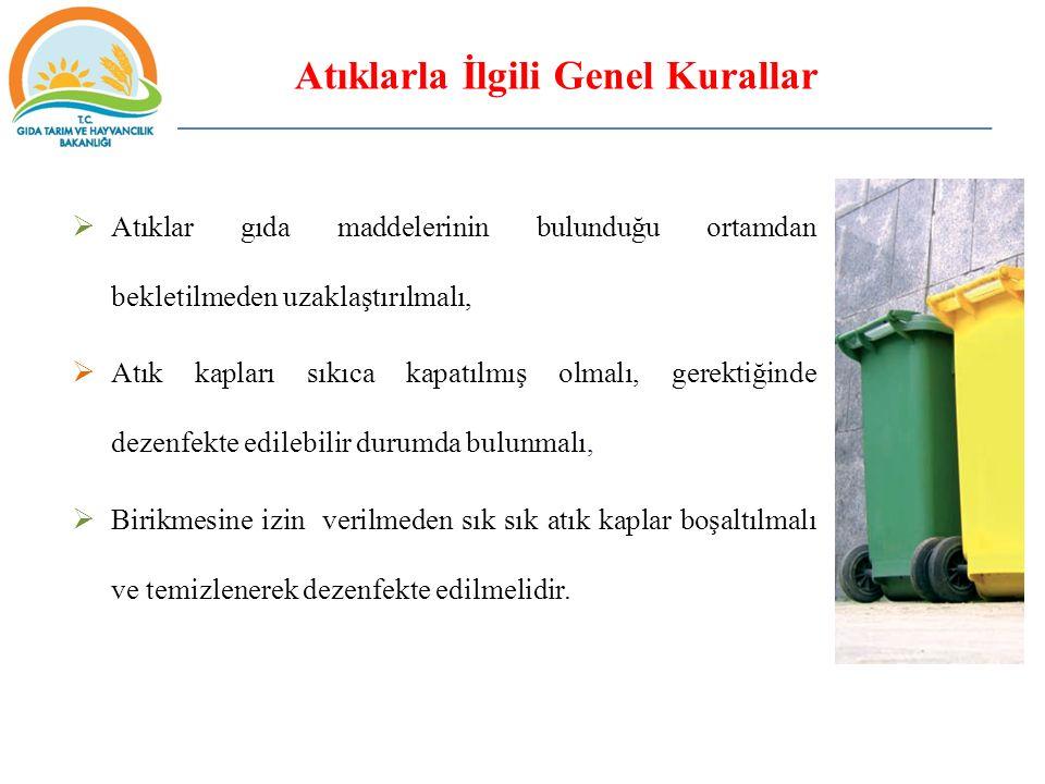 Atıklarla İlgili Genel Kurallar  Atıklar gıda maddelerinin bulunduğu ortamdan bekletilmeden uzaklaştırılmalı,  Atık kapları sıkıca kapatılmış olmalı