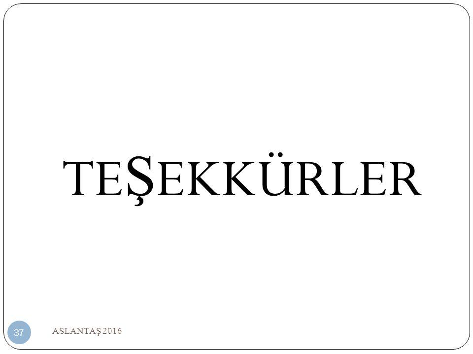 ASLANTA Ş 2016 37 TE Ş EKKÜRLER