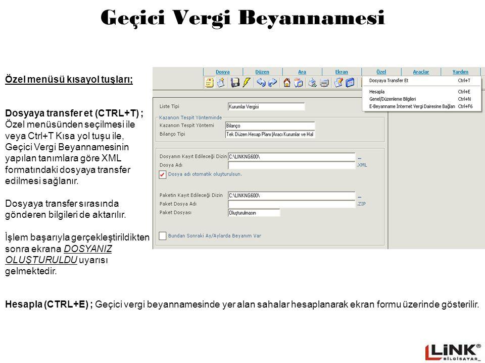 Geçici Vergi Beyannamesi Özel menüsü kısayol tuşları; Dosyaya transfer et (CTRL+T) ; Özel menüsünden seçilmesi ile veya Ctrl+T Kısa yol tuşu ile, Geçici Vergi Beyannamesinin yapılan tanımlara göre XML formatındaki dosyaya transfer edilmesi sağlanır.