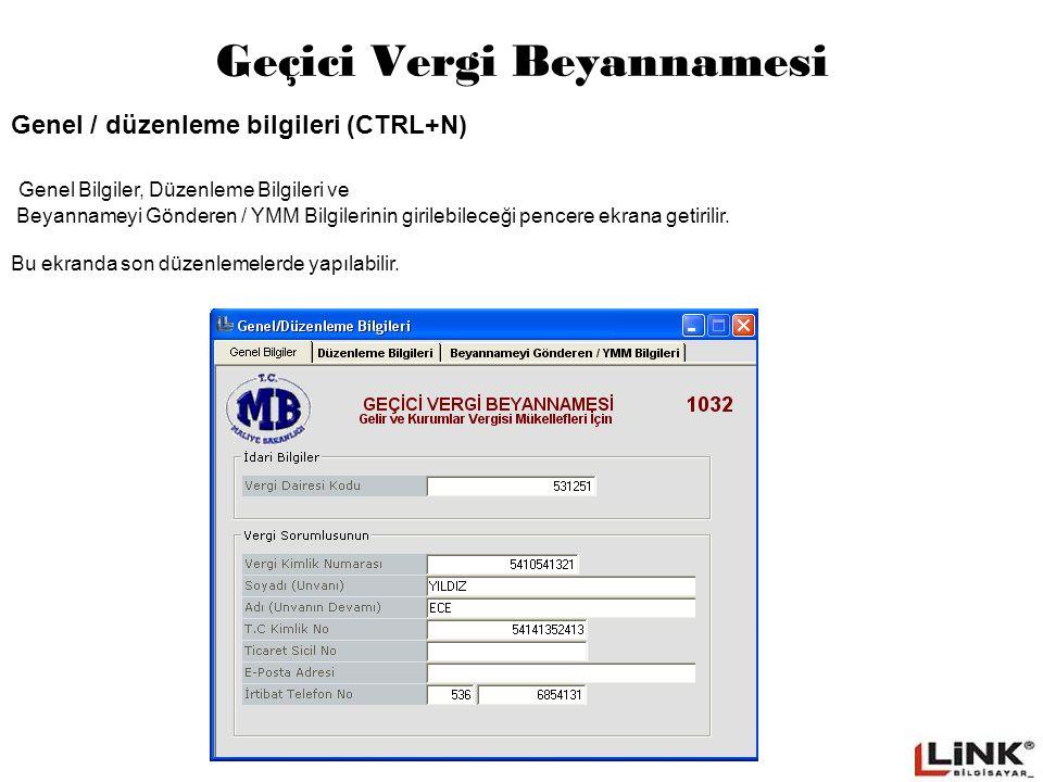 Geçici Vergi Beyannamesi Genel / düzenleme bilgileri (CTRL+N) Genel Bilgiler, Düzenleme Bilgileri ve Beyannameyi Gönderen / YMM Bilgilerinin girilebileceği pencere ekrana getirilir.
