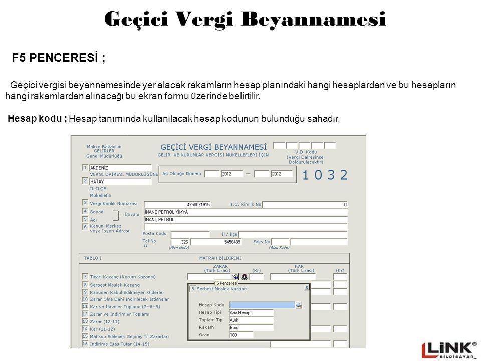 Geçici Vergi Beyannamesi F5 PENCERESİ ; Geçici vergisi beyannamesinde yer alacak rakamların hesap planındaki hangi hesaplardan ve bu hesapların hangi rakamlardan alınacağı bu ekran formu üzerinde belirtilir.