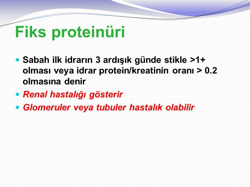 Fiks proteinüri Sabah ilk idrarın 3 ardışık günde stikle >1+ olması veya idrar protein/kreatinin oranı > 0.2 olmasına denir Renal hastalığı gösterir G