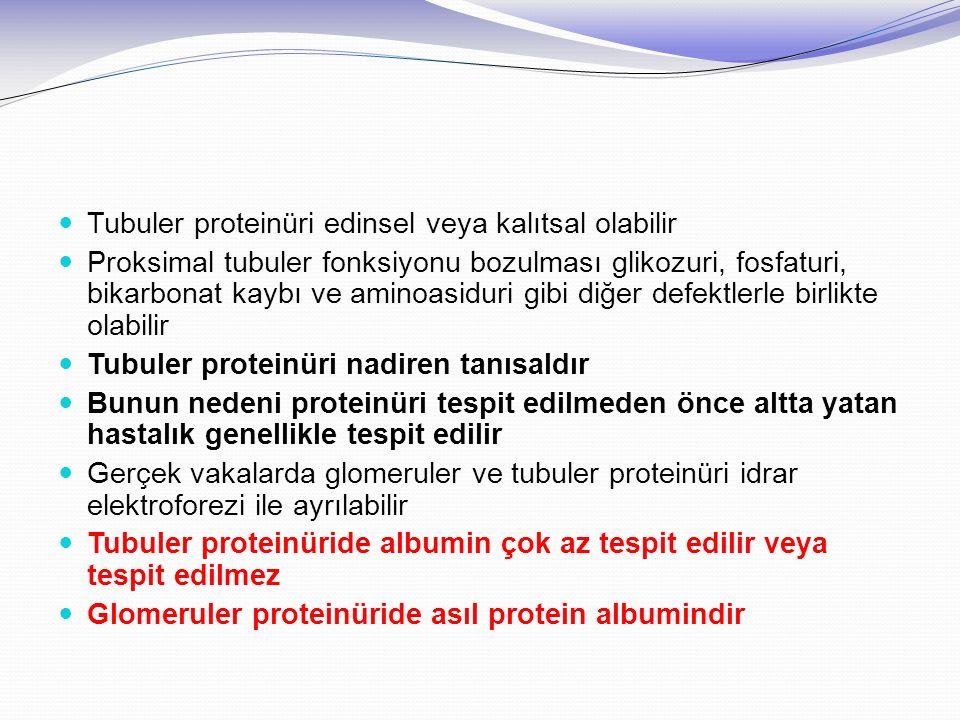 Tubuler proteinüri edinsel veya kalıtsal olabilir Proksimal tubuler fonksiyonu bozulması glikozuri, fosfaturi, bikarbonat kaybı ve aminoasiduri gibi d