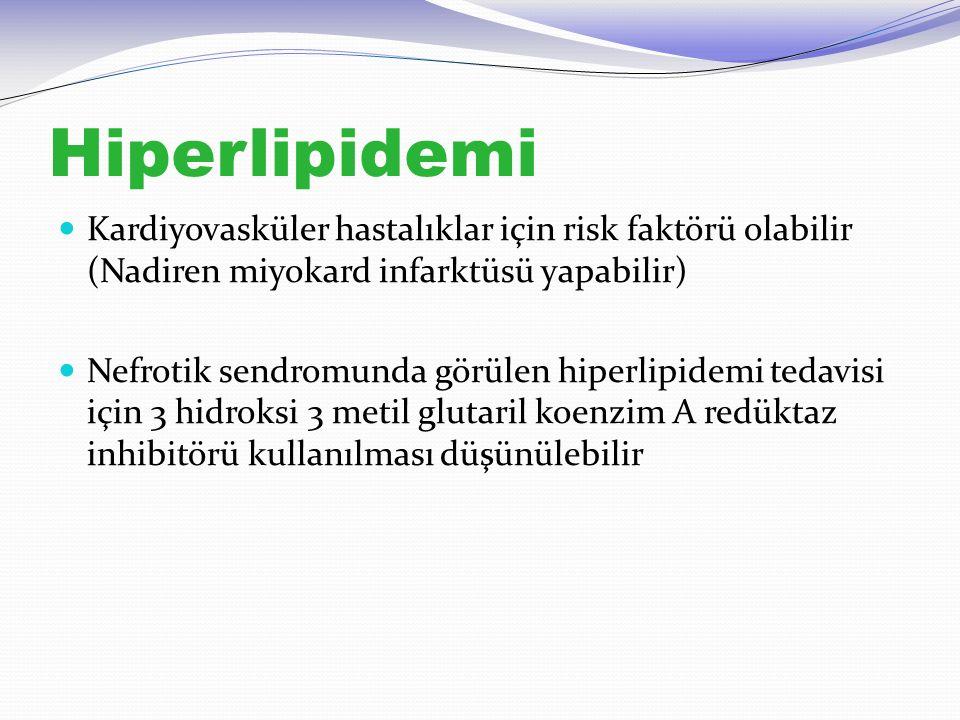 Hiperlipidemi Kardiyovasküler hastalıklar için risk faktörü olabilir (Nadiren miyokard infarktüsü yapabilir) Nefrotik sendromunda görülen hiperlipidem
