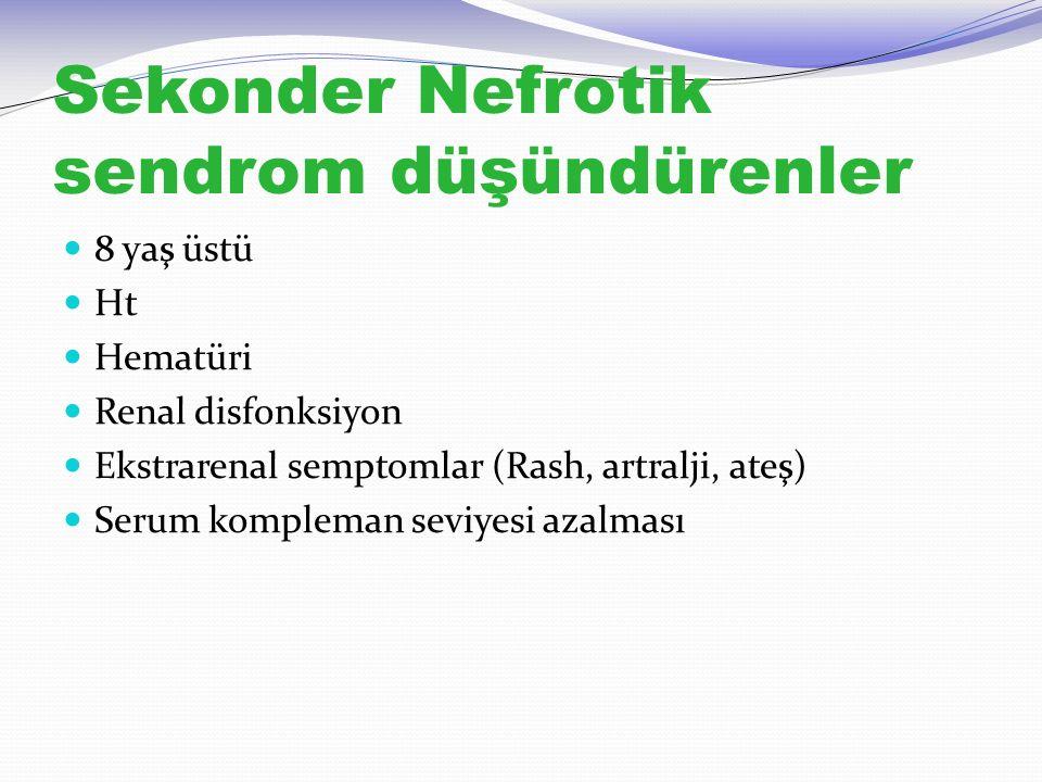 Sekonder Nefrotik sendrom düşündürenler 8 yaş üstü Ht Hematüri Renal disfonksiyon Ekstrarenal semptomlar (Rash, artralji, ateş) Serum kompleman seviye