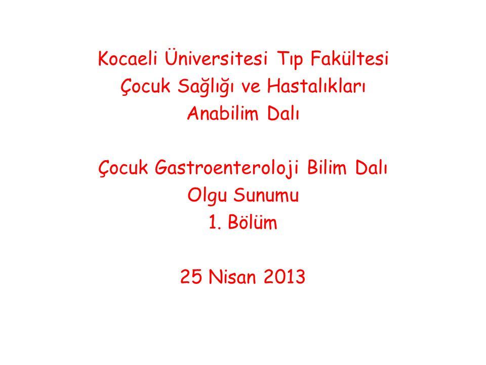 Çocuk Gastroenteroloji Olgu Sunumu Dr. Sevil Öztürk Dr. Ayşen Aydoğan 25 Nisan 2013