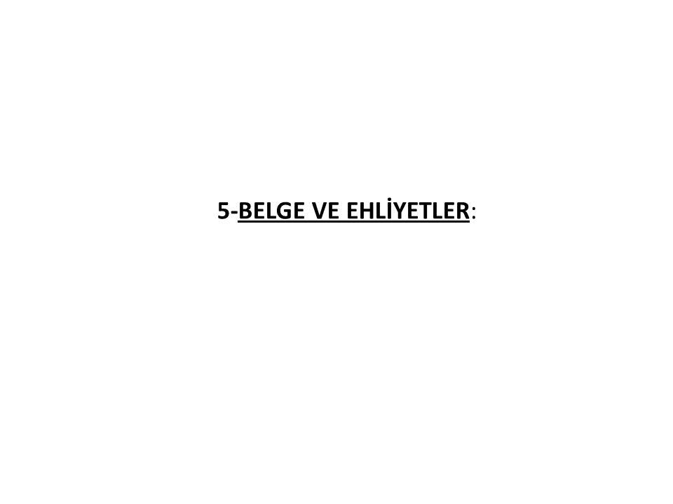 5-BELGE VE EHLİYETLER: