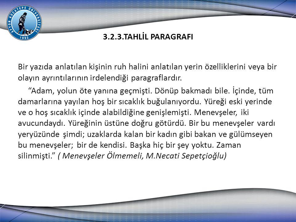 3.2.4.TASVİR PARAGRAFI Yazıda olayla ilgili kişi veya mekanların en ince ayrıntılarına kadar anlatıldığı paragraflardır.