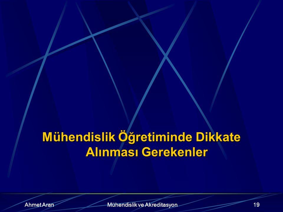Ahmet AranMühendislik ve Akreditasyon19 Mühendislik Öğretiminde Dikkate Alınması Gerekenler
